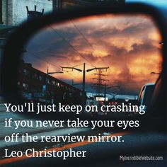 You'll just keep on crashing if you never take your eyes off the rearview mirror. — Leo Christopher Leo Christopher, Weight Loss Inspiration, Rear View Mirror, Weight Loss Tips, Fitness Motivation, Exercise, Eyes, Healthy, Ejercicio