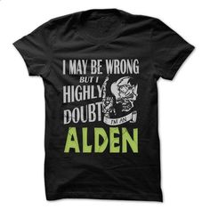 ALDEN Doubt Wrong... - 99 Cool Name Shirt ! - personalized t shirts #shirt designs #personalized sweatshirts