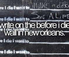 32. Write on the before i die wall in new orleans