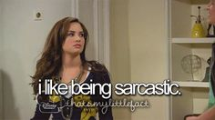 I like being sarcastic