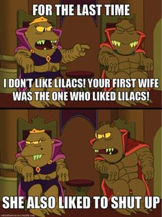 your first wife was the one who liked lilacs!