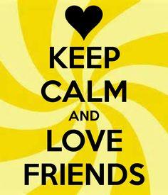 KEEP CALM AND LOVE FRIENDS