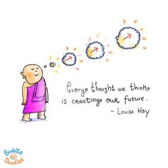 "Today's Buddha Doodle - How to change your future. ""Every thought we think is creating our future"" - Louise Hay #buddhadoodles #buddhism #metta #zen #mindfulness #mollyhahn #mollycules #cartoon #infinitepossibilities"