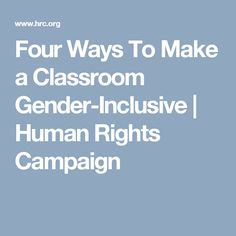 Four Ways To Make a Classroom Gender-Inclusive | Human Rights Campaign