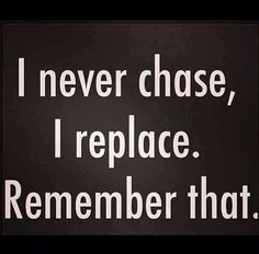 Don't chase, replace.