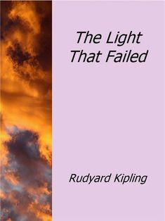 Buy The Light That Failed by Rudyard Kipling and Read this Book on Kobo's Free Apps. Discover Kobo's Vast Collection of Ebooks and Audiobooks Today - Over 4 Million Titles! Story Writer, If Rudyard Kipling, 25 Years Old, Short Stories, Fails, Free Apps, Audiobooks, Ebooks, Novels