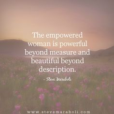 The empowered woman is powerful beyond measure and beautiful beyond description. - Steve Maraboli