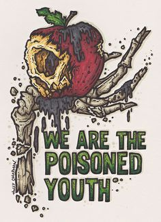 We are the poisoned youth.