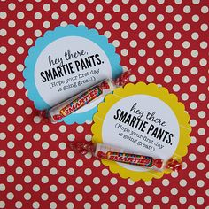 Smartie Pants...You could also put,Good luck. For a test or something. Aww, you could sneak this into a lunch box. Sweet