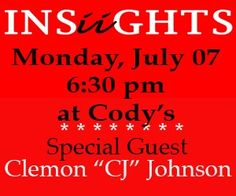 Mon July 7, 6:30pm #INSiiGHTS Special Guest 'CJ' Johnson @ Cody's Orig Roadhouse Rest