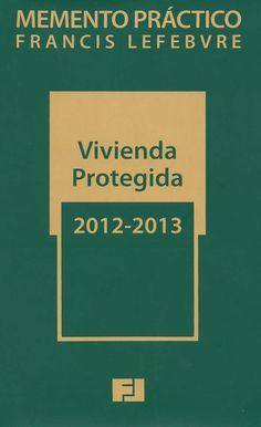Vivienda protegida. 2012-2013 / [realizada bajo la coordinación de Ediciones Francis Lefebvre por Felipe Iglesias González], 2012  ->>B 703513