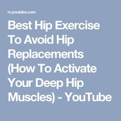 Best Hip Exercise To Avoid Hip Replacements (How To Activate Your Deep Hip Muscles) - YouTube