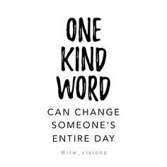 one kind word can change someone's entire day, motivational quote about kindness, always be kind, be kind to others, words of wisdom,