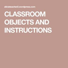 CLASSROOM OBJECTS AND INSTRUCTIONS