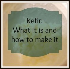 Milk Kefir:  What it is and how to make it
