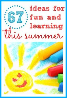 67 ideas for fun and learning this summer