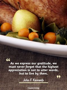 """""""As we express our gratitude, we must never forget that the highest appreciation is not to utter words, but to live by them."""""""