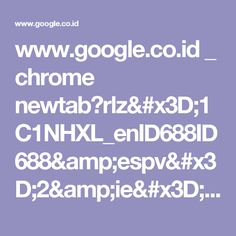www.google.co.id _ chrome newtab?rlz=1C1NHXL_enID688ID688&espv=2&ie=UTF-8