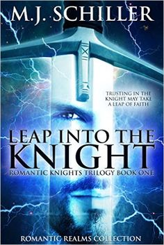Amazon.com: LEAP INTO THE KNIGHT: Book One in the Romantic Knights Trilogy (Romantic Realms Collection 3) eBook: M.J. Schiller, Laurie Larsen, Katherine Tate: Kindle Store