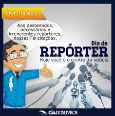 #ProfHoraciohomenageia O Dia do Repórter!   Não poderia passar em branco, não é mesmo?! Afinal, eles fazem parte do nosso dia a dia.   Você é repórter? Conhece algum? Marque-o aqui!