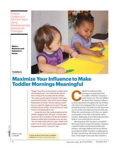 Maximize Your Influence to Make Toddler Mornings Meaningful: Coming to school in the morning is an important event for toddlers. Whether in family or center-based care, the way children feel about their transition influences their experiences throughout the day. Feeling safe and secure saying good-bye to a parent and joining the teacher and children in the classroom are two of the most important lessons of the day.