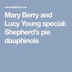 Mary Berry and Lucy Young special: Shepherd's pie dauphinois