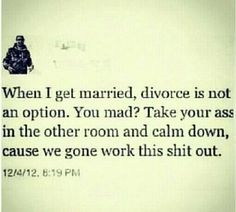 Love this!  Exactly how I feel about marriage.