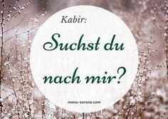 Kabir Suchst du nach