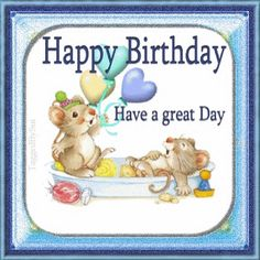 Happy Birthday ~ Have a great Day  tjn
