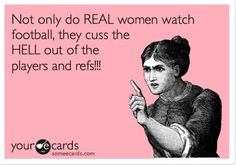 Not only do REAL women watch football, they cuss the HELL out of the players and refs!!! Heck yes! :) Go FSU! ☀CQ.......Keepin' it Southern!