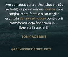 """""""Am conceput cartea Unshakeable (De neclintit) ca pe un manual concis care conține toate faptele și strategiile esențiale de care ai nevoie pentru a-ți transforma viața financiară în ... libertate financiară!"""" - Tony Robbins: De Neclintit"""