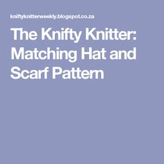 The Knifty Knitter: Matching Hat and Scarf Pattern