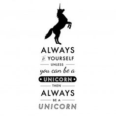 Always Be A Unicorn Quote