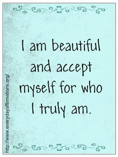 Everyday Affirmations for Daily Positivity!!:) if you can't accept yourself for yourself who are you? You are not you and that's all that counts is being yourself!! Why would you want to be anyone else I know everyone is jealous of someone but you were made here for many reasons and you have to find yours and LIVE!!:)    That's all that really matter!! Be yourself no one else is better!!:)