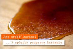Ako urobiť karamel – video návod: 3 spôsoby prípravy karamelu