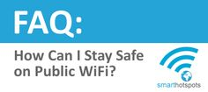 FAQ Safe On WiFi Stay Safe, I Can, Wifi, Public