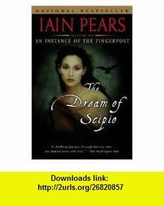 The Dream of Scipio Publisher Riverhead Trade Iain Pears ,   ,  , ASIN: B004QZJHJA , tutorials , pdf , ebook , torrent , downloads , rapidshare , filesonic , hotfile , megaupload , fileserve