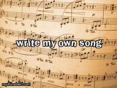 On my bucket list: write my own song