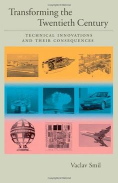 Transforming the Twentieth Century: Technical Innovations and Their Consequences (v. 2) by Vaclav Smil. $50.00. Publisher: Oxford University Press, USA (April 13, 2006). Publication: April 13, 2006. Author: Vaclav Smil. 368 pages