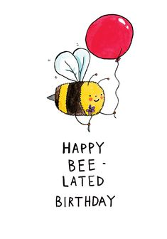 You've forgotten their birthday! That's OK, send this bee-lated birthday card by Jelly Armchair. White card with a colourful illustration of a bee holding a balloon that says Happy Bee-lated Birthday. Happy Birthday Wishes For A Friend, Belated Birthday Card, Happy Late Birthday, Birthday Wishes Funny, Happy Birthday Pictures, Happy Birthday Messages, Happy Birthday Greetings, 21 Birthday, Cute Happy Birthday Quotes