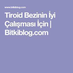 Tiroid Bezinin İyi Çalışması İçin   Bitkiblog.com