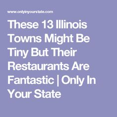 These 13 Illinois Towns Might Be Tiny But Their Restaurants Are Fantastic | Only In Your State