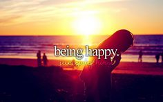 I love being happy; it doesn't come by often.