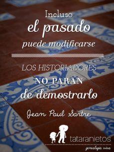 """""""Incluso el pasado puede modificarse. Los historiadores no paran de demostrarlo."""" Jean Paul Sartre"""