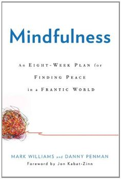 Mindfulness: An Eight-Week Plan for Finding Peace in a Frantic World by Mark Williams and Danny Penman. http://amzn.to/Ji8gAc