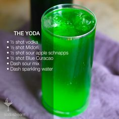 The Yoda   What you'll need: ½ shot vodka, ½ Midori, ½ sour apple schnapps, ½ blue Curacao, Ice, Dash sour mix, Dash sparkling water. Add a handful of ice to a cocktail shaker, then add all ingredients. Shake until chilled and combined, strain into a highball glass with ice (and top with more sparkling water). May the force be with you!