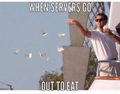 Seriously we make it rain especially after a good shift.~Dez