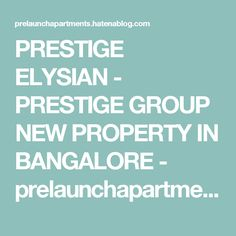PRESTIGE ELYSIAN - PRESTIGE GROUP NEW PROPERTY IN BANGALORE - prelaunchapartments's blog