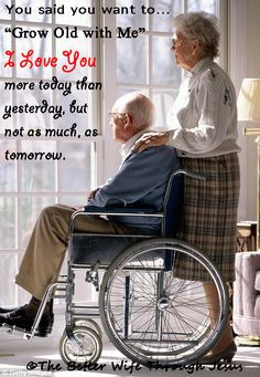 You say you want to grow old with me.....