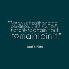 Joseph #Pilates, on taking responsibility for your own body's state of well-being.  www.thepilatesflow.com.sg